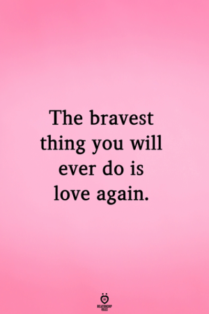 Love Again: The bravest  thing you will  ever do 1s  love again.