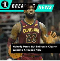 Cavs, News, and Cleveland: THE  BREA NEWS  CLEVELAND  23  Nobody Panic, But LeBron Is Clearly  Wearing A Toupee Now Are the Cavs in panic mode? #BreakingNews