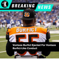 It's a new penalty the NFL came up with. #BreakingNews: THE  BREAKING NEWS  BURFICT  Vontaze Burfict Ejected For Vontaze  Burfict-Like Conduct It's a new penalty the NFL came up with. #BreakingNews