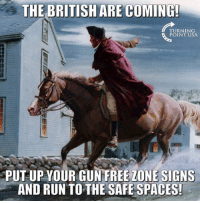 Memes, Run, and Free: THE BRITISH ARE COMING  TURNING  POINT USA  PUT UP YOUR GUN FREE ZONE SIGNS  AND RUN TO THE SAFE SPACES L O L  This is how it was right?