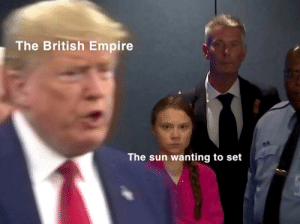 """Give in to your anger!"": The British Empire  The sun wanting to set ""Give in to your anger!"""