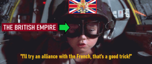 """no, no, its not :L: THE BRITISH EMPIRE  """"Tll try an alliance with the French, that's a good trick!"""" no, no, its not :L"""