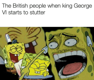 He needs some tea: The British people when king George  VI starts to stutter He needs some tea