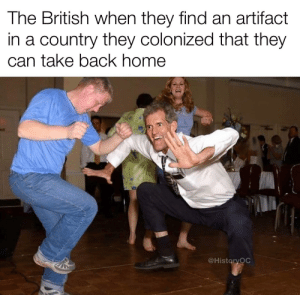 Temporary occupation has its permanent privileges: The British when they find an artifact  in a country they colonized that they  can take back home  @HistoryOC Temporary occupation has its permanent privileges