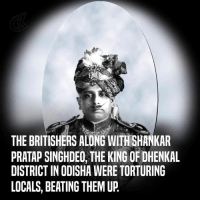 Memes, Beat Them, and 🤖: THE BRITISHERS ALONG WITHSHANKAR  PRATAP SINGHDE0, THE KING OF DHENKAL  DISTRICT IN ODISHA WERE TORTURING  LOCALS, BEATING THEM UP Did you know this incredible story of Baji Rout? #storiesoffreedom #youngestfreedomfighter