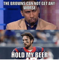 THE BROWNS CAN NOT GET ANY  WORSE  HOLD MY BEER First entrant in our daily meme challenge: @max_a_million0322