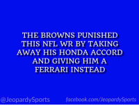 "Ferrari, Honda, and Nfl: THE BROWNS PUNISHED  THIS NFL WR BY TAKING  AWAY HIS HONDA ACCORD  AND GIVING HIM A  FERRARI INSTEAD  @JeopardySportsfacebook.com/JeopardySports ""Who is: Josh Gordon?"" #JeopardySports #Patriots https://t.co/KecWV7H9qo"