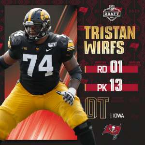 The @Buccaneers trade up to the No. 13 overall pick to select @HawkeyeFootball OT Tristan Wirfs! #NFLDraft (by @Bose)  📺: 2020 #NFLDraft on NFLN/ESPN/ABC 📱: https://t.co/G7fI4L8MxF https://t.co/IMkDlN2Uzz: The @Buccaneers trade up to the No. 13 overall pick to select @HawkeyeFootball OT Tristan Wirfs! #NFLDraft (by @Bose)  📺: 2020 #NFLDraft on NFLN/ESPN/ABC 📱: https://t.co/G7fI4L8MxF https://t.co/IMkDlN2Uzz