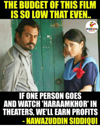 Nawazuddin Siddiqui: THE BUDGET OF THIS FILM  IS SO LOW THAT EVEN  IF ONE PERSON GOES  AND WATCH HARAAMKHOR IN  THEATERS WELLEARN PROFITS  NAWAZUDDIN SIDDIQUI
