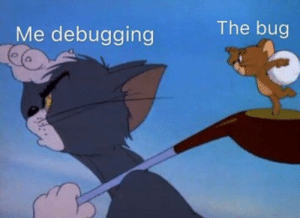 As soon as you find one, there is always another: The bug  Me debugging As soon as you find one, there is always another