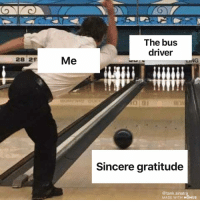 I say namaste when I get off the bus: The bus  driver  28 29 Me  NG  Sincere gratitude  @tank.sinatra  MADE WITH MOMUS I say namaste when I get off the bus
