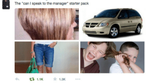 "chocogoat:  THIS POST BROKE MY STITCHES : The ""can I speak to the manager"" starter pack  1.3K chocogoat:  THIS POST BROKE MY STITCHES"