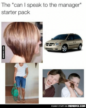 "This is way too trueomg-humor.tumblr.com: The ""can I speak to the manager""  starter pack  FUNNY STUFF ON MEMEPIX.COM  MEMEPIX.COM This is way too trueomg-humor.tumblr.com"