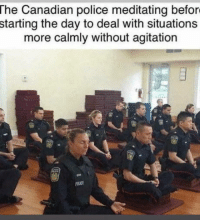 laughoutloud-club:  Canadians… Everyone knows more guns is the only solution.: The Canadian police meditating befor  starting the day to deal with situations  more calmly without agitation laughoutloud-club:  Canadians… Everyone knows more guns is the only solution.