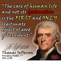 Memes, Thomas Jefferson, and Fat: The care of human life  and not its  Gesaru  is the FIRST and OND1  legitimate  government.  Thomas Jefferson  Founding Fat  NPLAA  PRO-L Wise words from one of our Founding Fathers!