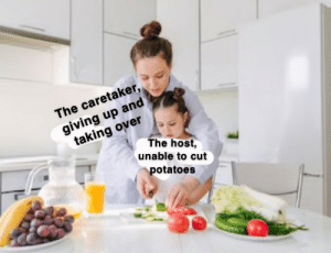 Unable: The caretaker,  giving up and  taking over  The host,  unable to cut  potatoes