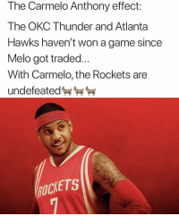 😭😂😭😭😭: The Carmelo Anthony effect:  The OKC Thunder and Atlanta  Hawks haven't won a game since  Melo got traded...  With Carmelo, the Rockets are  undefeated  OCKETS 😭😂😭😭😭