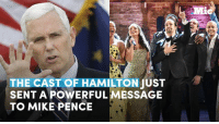 Memes, Casted, and 🤖: THE CAST HAMILTON SENT A POWERFUL MESSAGE  TO MIKE PENCE Last night, Mike Pence attended Hamilton: An American Musical — and the cast called him out and delivered a truly powerful message.