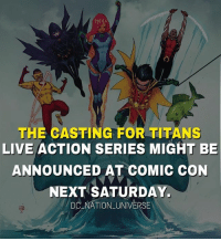 Batman, Memes, and Superman: THE CASTING FOR TITANS  LIVE ACTION SERIES MIGHT BE  ANNOUNCED AT COMIC CON  NEXT SATURDAY  DC NATION UNIVERSE dc dccomics dceu dcu dcrebirth dcnation dcextendeduniverse batman superman manofsteel thedarkknight wonderwoman justiceleague cyborg aquaman martianmanhunter greenlantern theflash greenarrow suicidesquad thejoker harleyquinn comics injusticegodsamongus