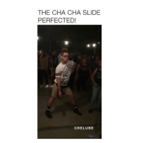 Memes, Videos, and 🤖: THE CHA CHA SLIDE  PERFECTED!  CRELUBE Follow @Crelube for more videos! - Did he nail it?!