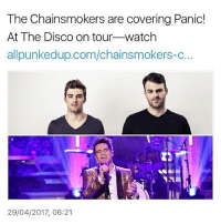 2017 is ruined: The Chainsmokers are covering Panic!  At The Disco on tour watch  allpunkedup.com/chainsmokers-c.  29/04/2017, 06:21 2017 is ruined