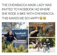 Chewbacca: THE CHEWBACCA MASK LADY WAS  INVITED TO FACEBOOK HQ WHERE  SHE RODE A BIKE WITH CHEWBACCA  THIS MAKES ME SO HAPPY  facebook  MPK 20  1 Facebook Way