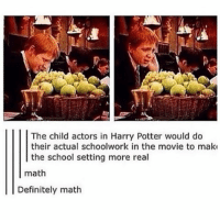 It's so math funnyfriday funnytumblr tumblr funny tumblrtextpost funnytumblrtextpost funny haha humor hilarious: The child actors in Harry Potter would do  their actual schoolwork in the movie to maki  the school setting more real  math  Definitely math It's so math funnyfriday funnytumblr tumblr funny tumblrtextpost funnytumblrtextpost funny haha humor hilarious