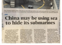 "Massive China Intelligence Leak: The Chinese missile frigate Yulin fires an anti-surface gun battery last month during exercises with singapore's navy  in the South China Sea. Some analysts fear China is elevating its presence in the sea so it can  conceal its submarines.  ASIA  China may be using sea  to hide its submarines  d to  and certainly furth- nuclear-powered. It also  that developed by the  United States was easily  er militarize not to nuclear- United States their submarines  outposts in has at least three and is in the open ocean.  the South China Sea.""  powered submarines ca- its submarine program So the Soviets created  The South China Sea  pable of launching ballis- a major part of that  push. heavily mined and forti.  bounded by Vietnam,  tic missiles and is plan-  Since submarines can substo  China, Taiwan, Japan, the ning to add five more,  often avoid detection,  fied zones for to the  t  Philippines and Malaysia  according to a they are less vulnerable to operate as close possible.  is one of the world's most report released last year,  first-strike attack than United States as White Sea  f important shipping lanes.  In an April media brief.  land-based intercontinen- was in the and  of  China asserts it holds  ing in Washington, a top tal ballistic missiles or of northwest Russia Sea US Navy said the nuclear bombers.  the other was in the China's IL2 submarine Okhotsk, north of Japan, Massive China Intelligence Leak"