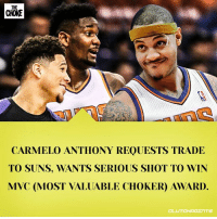 Carmelo went 1/11. The Suns blew a 22-point lead. It's a match made in Heaven.: THE  CHOKE  CARMELO ANTHONY REQUESTS TRADE  TO SUNS, WANTS SERIOUS SHOT TO WIN  MVC (MOST VALUABLE CHOKER) AWARD. Carmelo went 1/11. The Suns blew a 22-point lead. It's a match made in Heaven.
