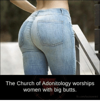 I AM OFFICIALLY A MAN OF FAITH!! You can catch me at the strip club, worshipping and shit.: The Church of Adonitology worships  women with big butts.  fb.com/fac sweird I AM OFFICIALLY A MAN OF FAITH!! You can catch me at the strip club, worshipping and shit.