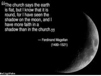"Memes, The Shadow, and 🤖: ""The church says the earth  is flat, but l know that it is  round, for Ihave seen the  shadow on the moon, and l  have more faith in a  shadow than in the church.yy  -Ferdinand Magellan  (1480-1521)  eligiFake •Saint Strainer•"