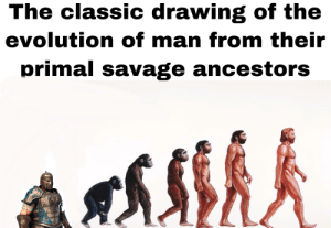 Savage, Evolution, and Cent: The classic drawing of the  evolution of man from their  primal savage ancestors Rep 3 cent smurfs :/