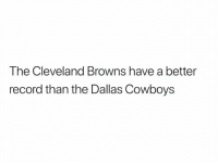 Share to piss off a Cowboys fan: The Cleveland Browns have a better  record than the Dallas Cowboys Share to piss off a Cowboys fan