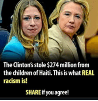 Haiti: The Clinton's stole $274 million fronm  the children of Haiti. This is what REAL  racism is!  SHARE if you agree!