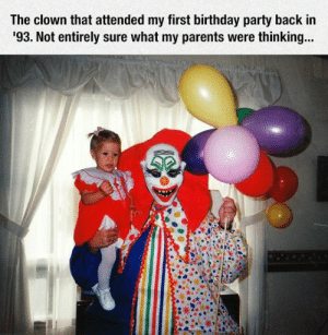 Birthday, Parents, and Party: The clown that attended my first birthday party back in  93. Not entirely sure what my parents were thinkin... awesomesthesia:  Did They Find Him Under A Sewer Grate?