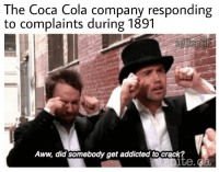 Aww, Coca-Cola, and Addicted: The Coca Cola company responding  to complaints during 1891  Aww, did somebody get addicted to crack  te.c Invest! ItsAlwaysSunny always goes to the top via /r/MemeEconomy https://ift.tt/2DmXv7W