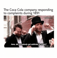 Aww, Coca-Cola, and Memes: The Coca Cola company responding  to complaints during 1891  Aww, did somebody get addicted tocrack  te.d Coca Cola is savage 😂😂 @djdomking