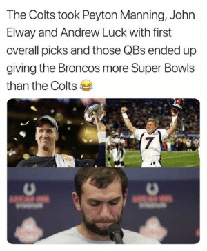 Look away Colts fans: The Colts took Peyton Manning, John  Elway and Andrew Luck with first  overall picks and those QBs ended up  giving the Broncos more Super Bowls  than the Colts  7 Look away Colts fans