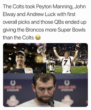 RT to make a Colts fan's week even shittier https://t.co/jJ342UtI1u: The Colts took Peyton Manning, John  Elway and Andrew Luck with first  overall picks and those QBs ended up  giving the Broncos more Super Bowls  than the Colts  7  NFLHateMemes RT to make a Colts fan's week even shittier https://t.co/jJ342UtI1u