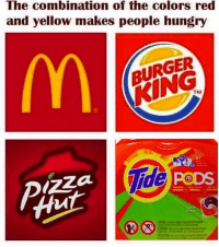 Burger King, Hungry, and Memes: The combination of the colors red  and yellow makes people hungry  BURGER  KING  TM  57  々a  P DS Yes please