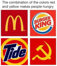 "Burger King, Hungry, and Memes: The combination of the colors red  and yellow makes people hungry  BURGER  KING  TN  3  ide <p>Yellow + Red = Best Combo to make people hungry via /r/memes <a href=""http://ift.tt/2GHxJbi"">http://ift.tt/2GHxJbi</a></p>"