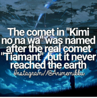 Anime, Facts, and Memes: The comet in Kimi  no na wa Was named  after the real Comet  Tiamant but it never  reachedthe eart QOTD: Last TV show you watched? | Follow @animee for Anime Facts | 🔥 . . Cr. @animemikku