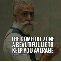 Beautiful, Fucking, and Memes: THE COMFORT ZONE  A BEAUTIFUL LIE TO  KEEP YOU AVERAGE  SCHOOL4SUCCESS.NET We all have comfort zones, the only difference is size... if our comfort zone isn't growing with soft and context specific skill daily, the brain perks up and pulls us back to fucking mediocrity via the survival instinct. . Fill your mind with knowledge and then make it flesh. We must do before we can become; that's how we grow 🙏 . PS. Join me on my webinar if you want my comfort zone expansion blueprint 😁 Link in bio 👉 @school4success . markiron