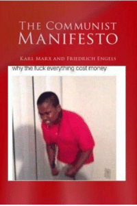 The communist manifesto is published. (1848): THE COMMUNIST  MANIFESTO  KARL MARX AND FRIEDRICH ENGELS  why the fuck everything cost money The communist manifesto is published. (1848)