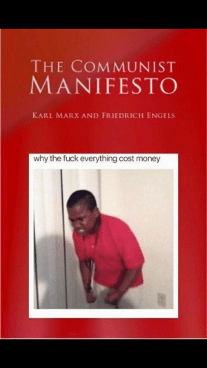 engels: THE COMMUNIST  MANIFESTO  KARL MARX AND FRIEDRICH ENGELS  why the fuck everything cost money
