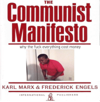 the-international-historian:  Quick Read Edition: THE  Communist  Manifesto  why the fuck everything cost money  KARL MARX & FREDERICK ENGELS  INTERNATIONAL  PUBLISHERS the-international-historian:  Quick Read Edition