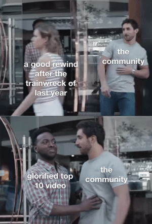 Community, Good, and Video: the  community  a good rewind  after the  trainwreck of  last year  the  glorified top  community  10 video literally all it was ngl