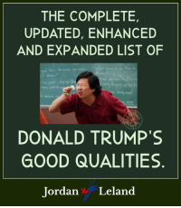 Good, Jordan, and Big: THE COMPLETE,  UPDATED, ENHANCED  AND EXPANDED LIST OF  DONALD TRUMP'S  GOOD QUALITIES  Jordan Leland Is that paper too big?