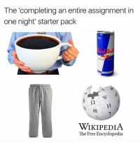 Wikipedia, Free, and Starter Pack: The 'completing an entire assignment in  one night' starter pack  ENERG  Di  維  WIKIPEDIA  The Free Encyclopedia Truth 😂