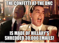Fwd ;;! Crooked Hillary at it again: THE  CONFETTI AT THE DNC  IS MADE OF HILLARY S  SHREDDED 30,000 EMAILS!  imgflip.com Fwd ;;! Crooked Hillary at it again